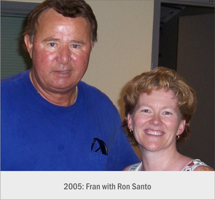 Fran with Ron Santo