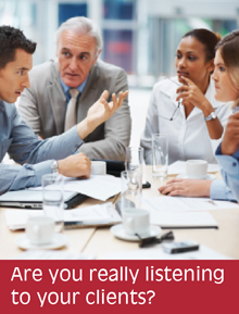 Are you really listening to your clients?